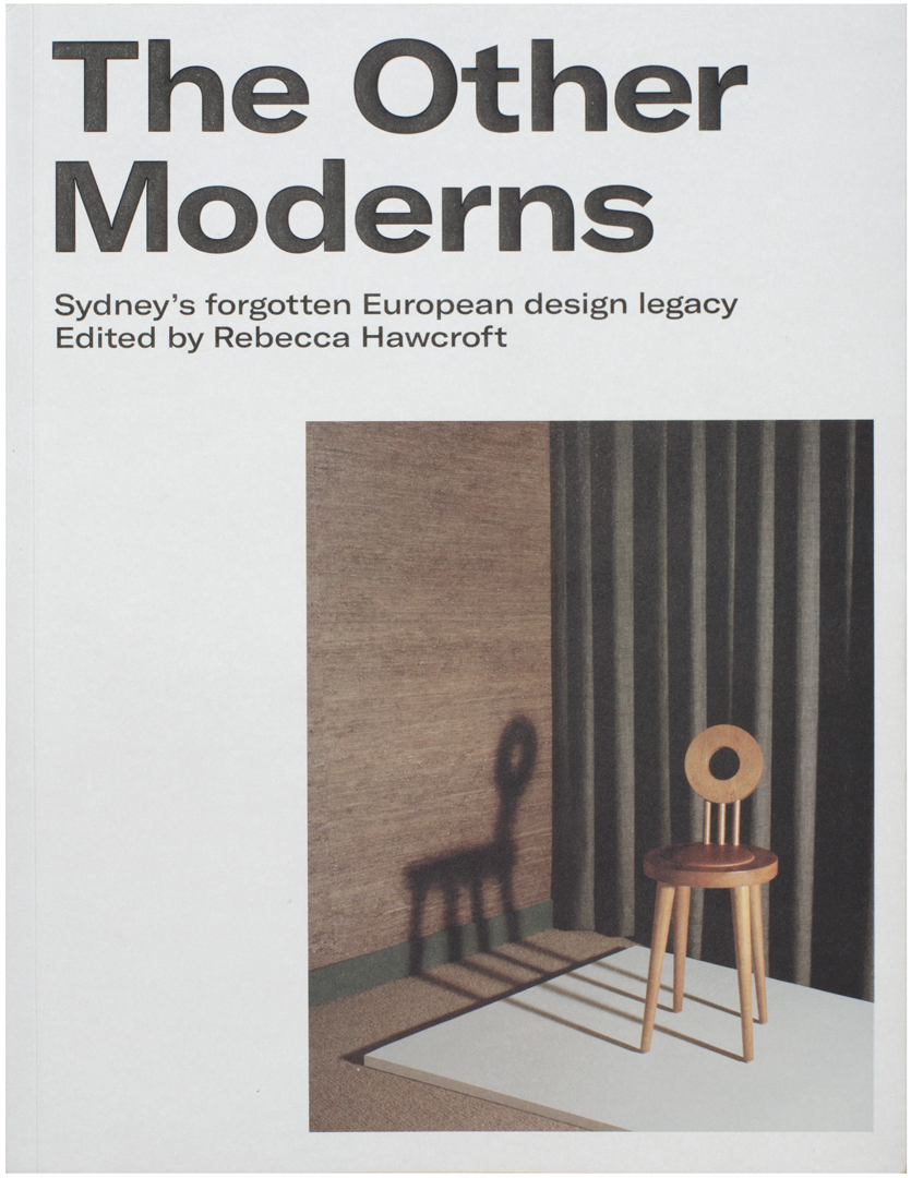 'The Other Moderns: Sydney's forgotten European design legacy'. Edited by Rebecca Hawcroft.